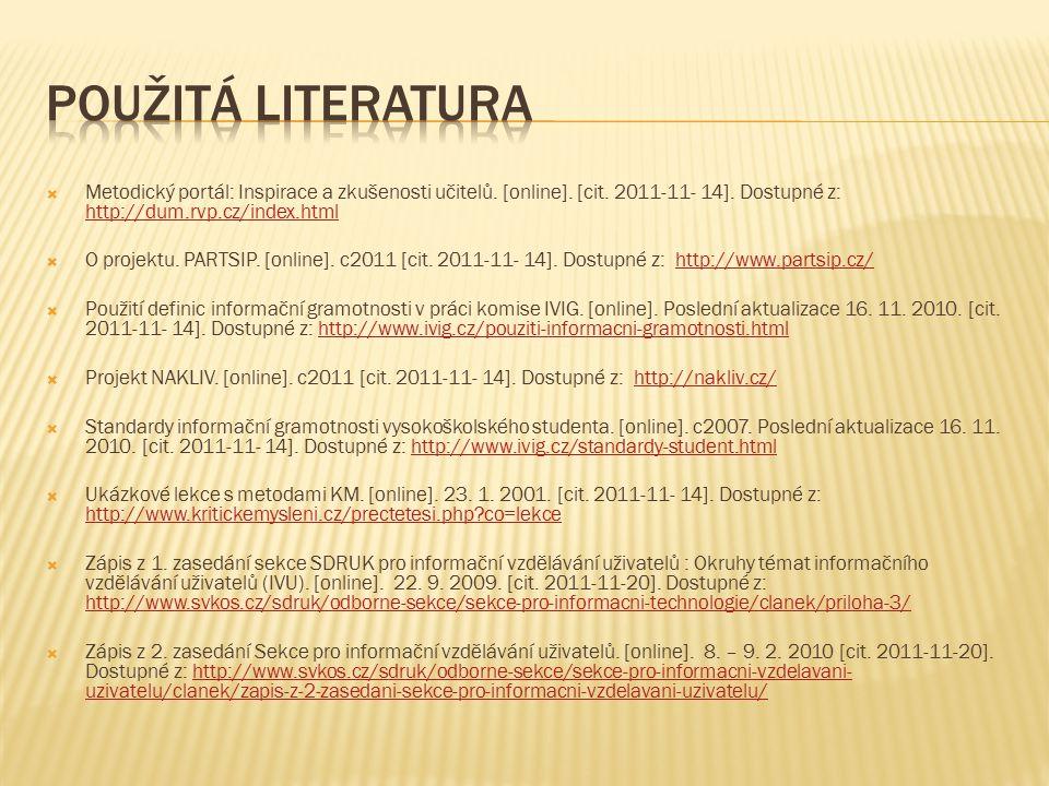 Použitá literatura Metodický portál: Inspirace a zkušenosti učitelů. [online]. [cit. 2011-11- 14]. Dostupné z: http://dum.rvp.cz/index.html.